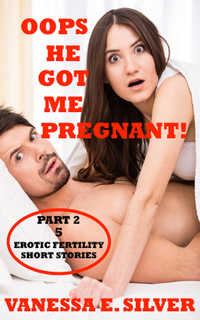 cover design for the book entitled Oops He Got Me Pregnant! Part 2 - 5 Erotic Fertility Short Stories