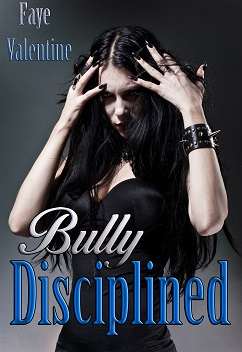 Bully Disciplined by Faye Valentine