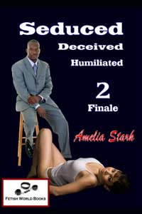 Seduced, Deceived, Humiliated 2 (Finale)