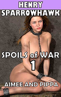 Spoils of War Episode 1: Aimee and Pippa by Henry Sparrowhawk