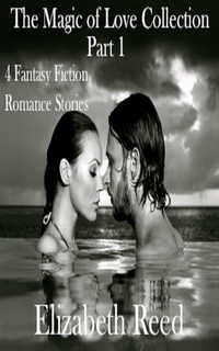 cover design for the book entitled The Magic of Love Collection Part 1:  Four Fantasy Fiction Romance Stories
