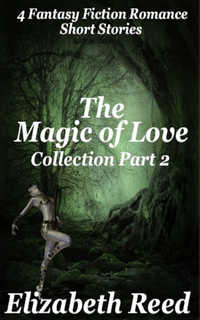 cover design for the book entitled The Magic of Love Collection Part 2:  Four Fantasy Fiction Romance Stories