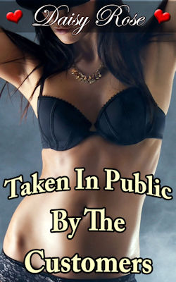 Taken In Public By The Customers by Daisy Rose