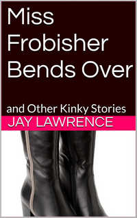 cover design for the book entitled Miss Frobisher Bends Over and Other Kinky Stories