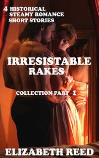 Irresistible Rakes Collection Part 1 by Elizabeth Reed