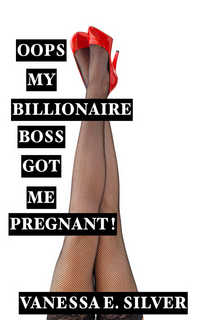 Oops My Billionaire Boss Got Me Pregnant!