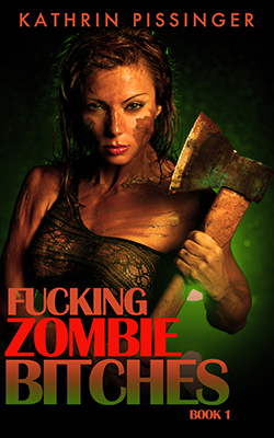 Fucking Zombie Bitches - Book 1