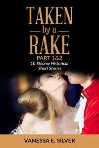 cover design for the book entitled Taken By A Rake Part 1&2 - 10 Steamy Historical Short Stories