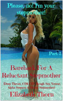 Please, no! I`m your stepmother! Part 2 Bareback For A Reluctant Stepmother