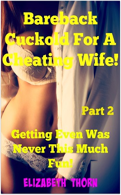 Bareback Cuckold For A Cheating Wife! Part 2