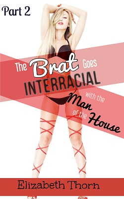 The Brat Goes Interracial With The Man of the House Part 2 of 2