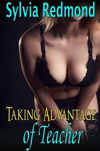 Taking Advantage of Teacher by Sylvia Redmond