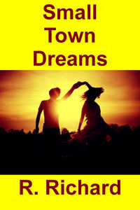 Small Town Dreams by R. Richard