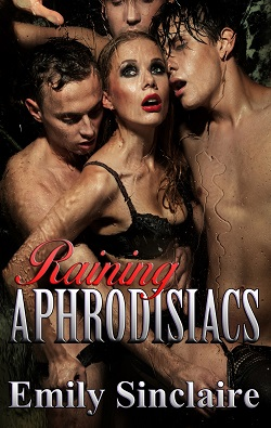 Raining Aphrodisiacs by Emily Sinclaire