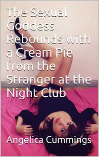 The Sexual Goddess Rebounds with a Cream Pie from the Stranger at the Night Club