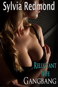 Reluctant Wife Gangbang by Sylvia Redmond