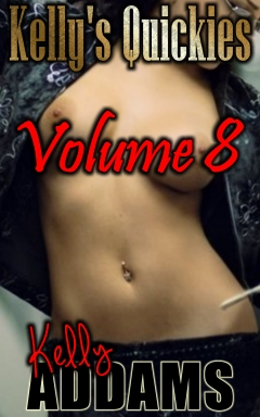 Kelly`s Quickies Volume Eight