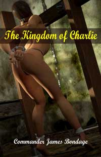 The Kingdom Of Charlie by Commander James Bondage