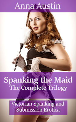 Spanking The Maid - The Complete Trilogy
