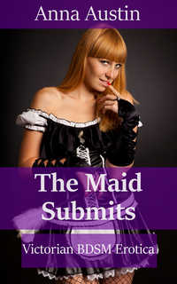 The Maid Submits by Anna Austin