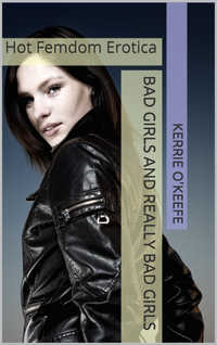 cover design for the book entitled BAD GIRLS AND REALLY BAD GIRLS: Hot Femdom Erotica