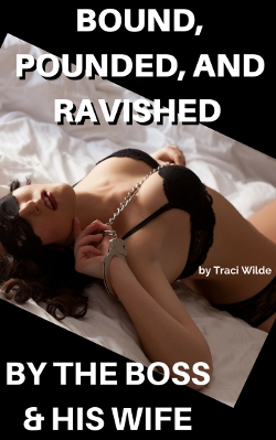 Bound, Pounded, and Ravished By the Boss & His Wife by Traci Wilde