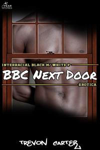 BBC Next Door (Interracial Black M/White F Erotica) by Trevon Carter