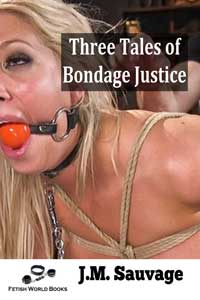 Three Tales of Bondage Justice