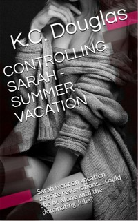 Controlling Sarah - Summer Vacation