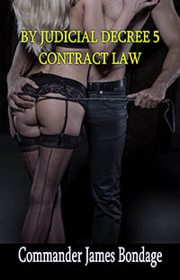 By Judicial Decree 5: Contract Law by Commander James Bondage