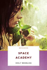 Space Academy - BDSM Erotica for Men by Emily Wendling