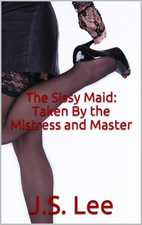 cover design for the book entitled The Sissy Maid: Taken By the Mistress and Master
