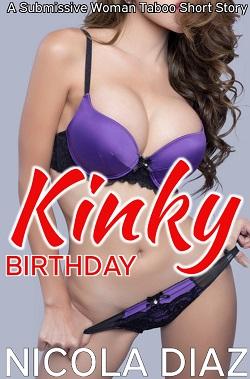 Kinky Birthday   - A Submissive Woman Taboo Short Story by Nicola Diaz