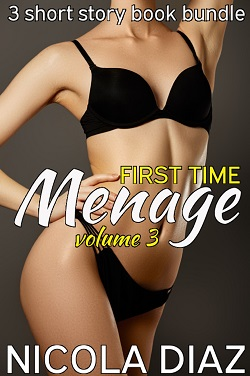 First Time Menage Volume 3- 3 short story book bundle