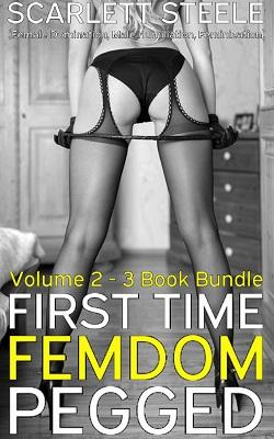 First Time Femdom Pegged - Volme 2
