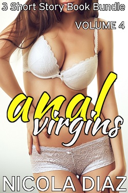 Anal Virgins Volume 4 - 3 Short Story Book Bundle by Nicola Diaz