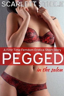 cover design for the book entitled Pegged in the Salon- A First Time Femdom Erotica Short Story