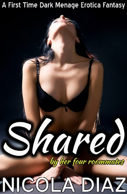 Shared by the Four Roommates - A First Time Dark Menage Erotica Fantasy by Nicola Diaz
