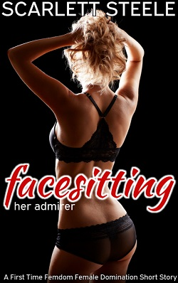 cover design for the book entitled Facesitting Her Admirer - A First Time Femdom Female Domination Short Story