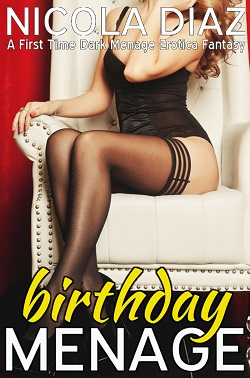 Birthday Menage - A First Time Dark Menage Erotica Fantasy by Nicola Diaz