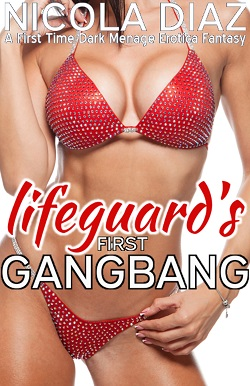 Lifeguard's First Gangbang  - A First Time Dark Menage Erotica Fantasy by Nicola Diaz