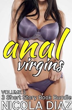 Anal Virgins Volume 3 - 3 Short Story Book Bundle by Nicola Diaz