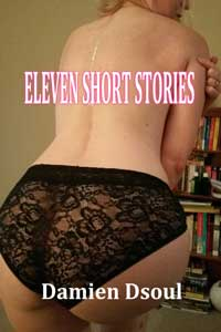 Eleven Short Stories by Damien Dsoul