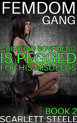 Femdom Gang: Cheating Boyfriend is Pegged for His Misdeed