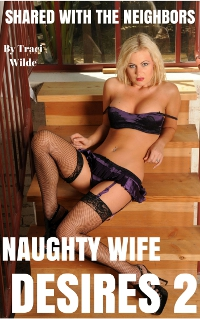 Naughty Wife Desires 2: Shared with the Neighbors