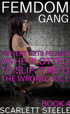 Pervert Gets Pegged As He Plotted To Slip It In The Wrong Hole! by Scarlett Steele
