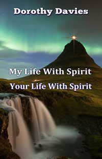 My Life With Spirit, Your Life With Spirit by Dorothy Davies
