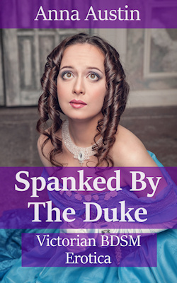 cover design for the book entitled Spanked By The Duke: Victorian BDSM Erotica
