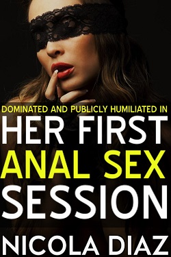 Dominated and Publicly Humiliated in Her First Anal Sex Session by Nicola Diaz