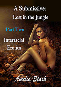 A Submissive Lost in the Jungle Part 2 by Amelia Stark